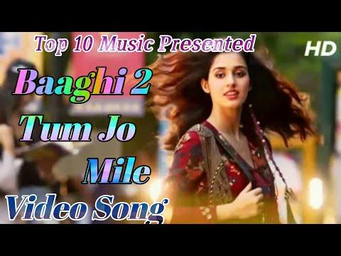 Tum Jo Mile __ Baaghi 2    Video Song    Tiger Shroff    Disha Pathani    2018 New Song