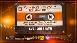 """Punk Goes 90s Vol. 2 - Ice Nine Kills """"Good Riddance (Time of Your Life)"""" (Stream)"""
