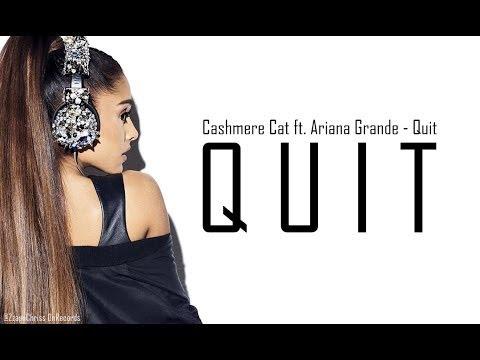 ariana-grande-ft-cashmere-cat---quit---lyrics-(new-song-2017)