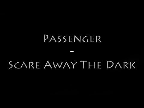 Passenger - Scare Away the Dark Lyrics