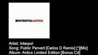 Interpol - Public Pervert [Carlos D Remix] [*][Mix]