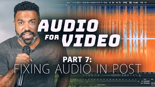 How to Fix Your Audio in Post Production | Audio for Video, Part 7