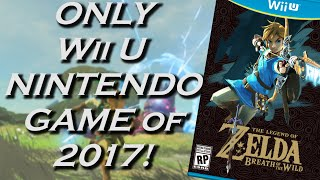 zelda breath of the wild is the only wii u nintendo game of 2017