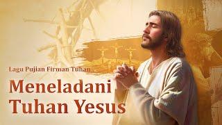 Lagu Rohani Kristen Terbaru 2019 - Meneladani Tuhan Yesus - Ikuti Tuhan Mengambil Jalan Salib