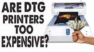 Are DTG Printers Too Expensive ?