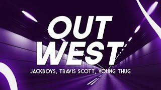 JACKBOYS, Young Thug, Travis Scott - Out West (Clean - Lyrics)