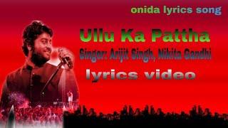 Ullu ka pattha (lyrics video) by arijit singh & nikita gandhi