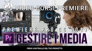 Gestire i Media con Premiere Pro CC 2017