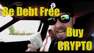 Be Debt Free, Buy Crypto Now!
