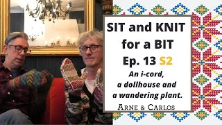 Sit and Knit for a Bit with ARNE & CARLOS. Ep13, Season 2
