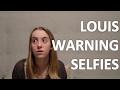 LOUIS WARNING SELFIES EXPLAINED