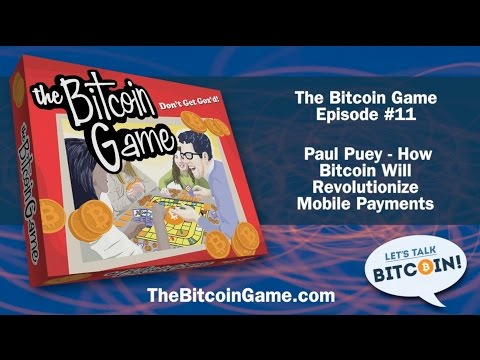The Bitcoin Game #11 - Paul Puey - How Bitcoin Will Revolutionize Mobile Payments
