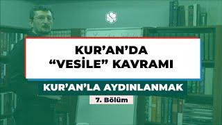 Kur'an'la Aydınlanmak | KUR'AN'DA VESİLE KAVRAMI