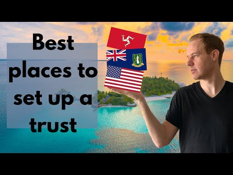 How to Choose the BEST COUNTRY to Set Up a Trust (2021)