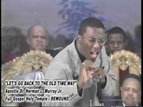 """""""LET'S GO BACK TO THE OLD TIME WAY""""  APOSTLE DR. HERMAN. L. MURRAY JR."""