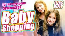 ILIAS WELT - Babyshopping // unsere kleine Schwester