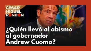 Andrew Cuomo: ¿Quién llevó al abismo al gobernador de Nueva York?