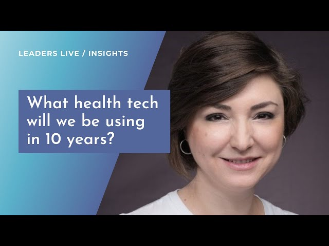 What health tech will we be using in 10 years? | Leaders LIVE Insights