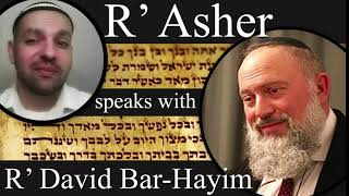 R' Asher speaks with R' David Bar-Hayim