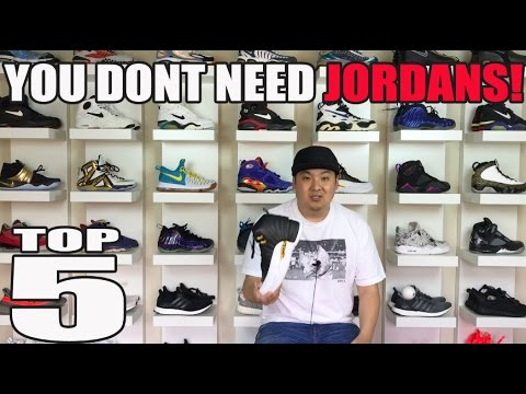 TOP 5 REASONS YOU DON'T NEED JORDANS!