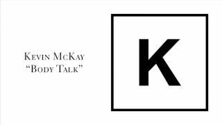 "Kevin McKay ""Body Talk"""