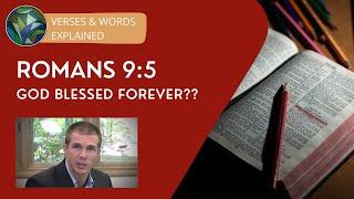 "Romans 9:5  ""God Blessed Forever??"" - Dustin Smith and J. Dan Gill"