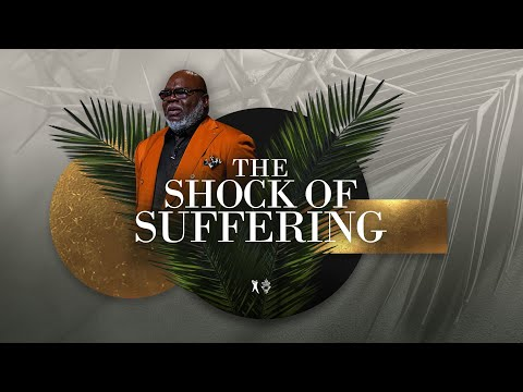 The Shock of Suffering - Bishop T.D. Jakes