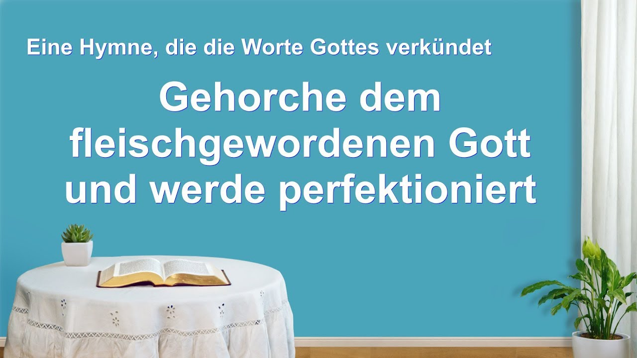 Gehorche dem fleischgewordenen Gott und werde perfektioniert   Christliches Lied