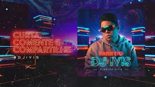 CD BAILE DO DJ IVIS - PISEIRO HITS (TODAS AS MÚSICAS - COMPLETO)