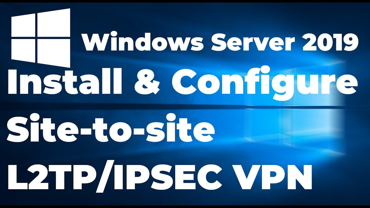 Configure Site To Site Vpn Windows Server 2016