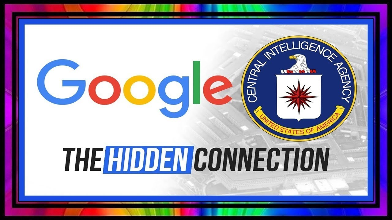Google's Hidden CIA Connection ~ The Full Story.