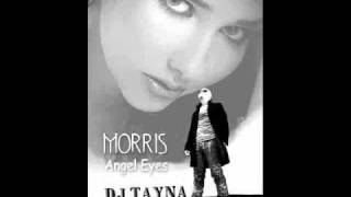 Morris - Angel Eyes (Dj.TayNa & Chris Ferres Remix).wmv