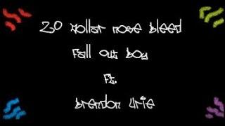 20 dollar nose bleed fall out boy ft brendon urie lyrics