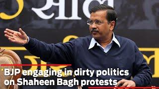 BJP engaging in dirty politics on Shaheen Bagh protests: Delhi CM Arvind Kejriwal