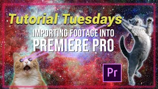 Importing Footage Into Premiere Pro - Tutorial Tuesdays Episode 4