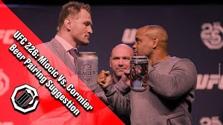 UFC 226 Stipe Miocic Vs. Daniel Cormier Preview Beer Pairing Suggestion