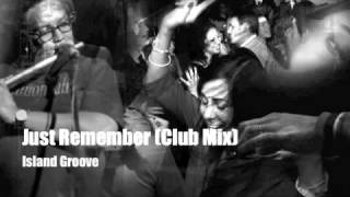 Island Groove - Just Remember (club mix)