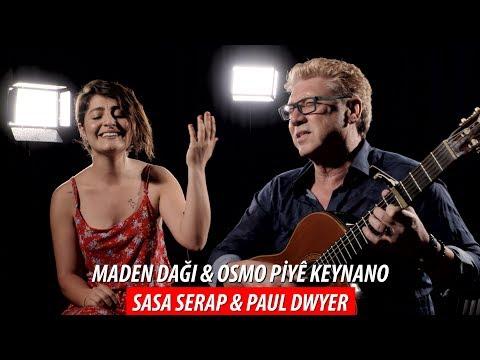 MADEN DAĞI - OSMO PİYÊ KEYNANO / Sasa Serap & Paul Dwyer Düet