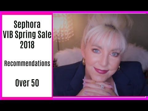 SEPHORA VIB SALE 2018:  MY TOP RECOMMENDATIONS - Women Over 50+ /w Sharon