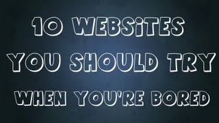 Top 10 Websites - 10 websites you should try when you're bored