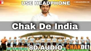 Chak De India Title Song ( 8D AUDIO) | Shah Rukh Khan | Sukhvinder Singh | 8d bollywood songs