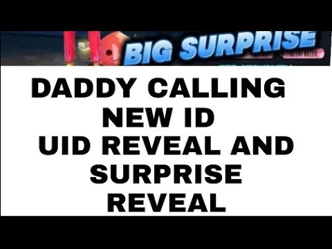 Download DADDY CALLING NEW ID UID REVEAL AND SURPRISE REVEAL