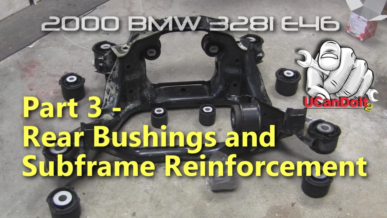 Bmw E46 Clunk Part 3 Subframe And Chassis Reinforcement