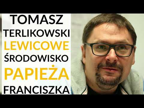 Terlikowski u Gadowskiego: Papież Franciszek otacza się centro- i skrajno- lewicowymi duchownymi