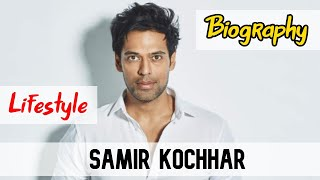 Samir Kochhar Bollywood Actor Biography & Lifestyle