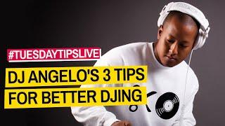 DJ Angelo's 3 Tips For Better DJing #TuesdayTipsLive