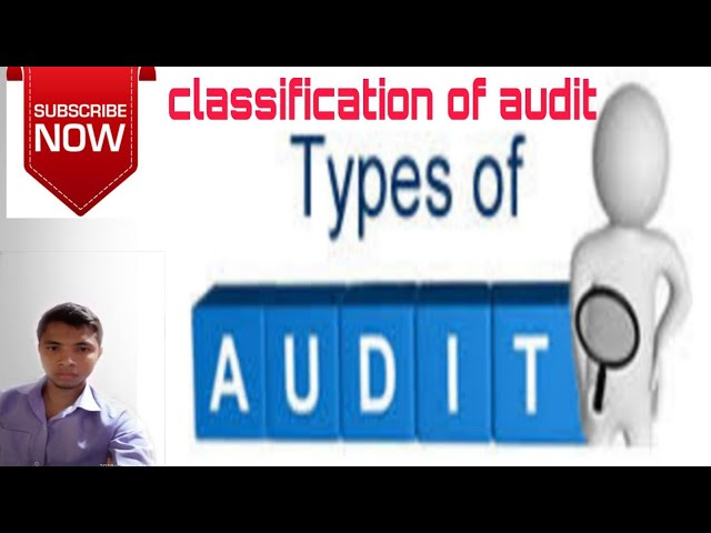 Types of audit or classification of audit