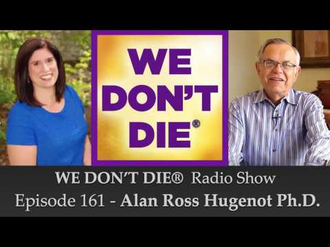Episode 161 Alan Hugenot, Ph.D. Naval Architect, Marine Engineer and Psychic Medium on WE DON'T DIE®