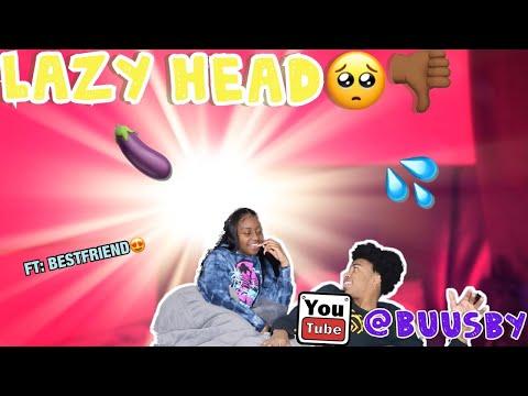 You Give Lazy Head !!!! Prank On Bestfriend