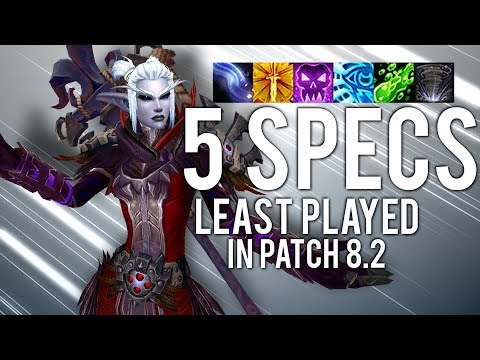 5 LEAST Played Specs In Patch 8.2 - WoW: Battle For Azeroth 8.2
